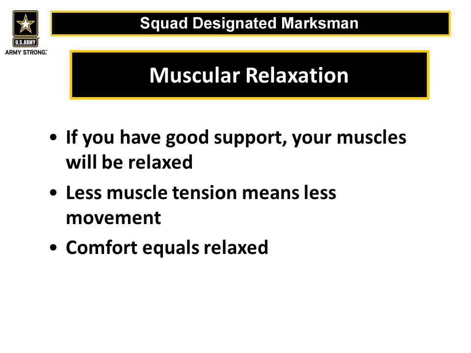 Muscular Relaxation If you have good support, your muscles will be relaxed. Less muscle tension means less movement.