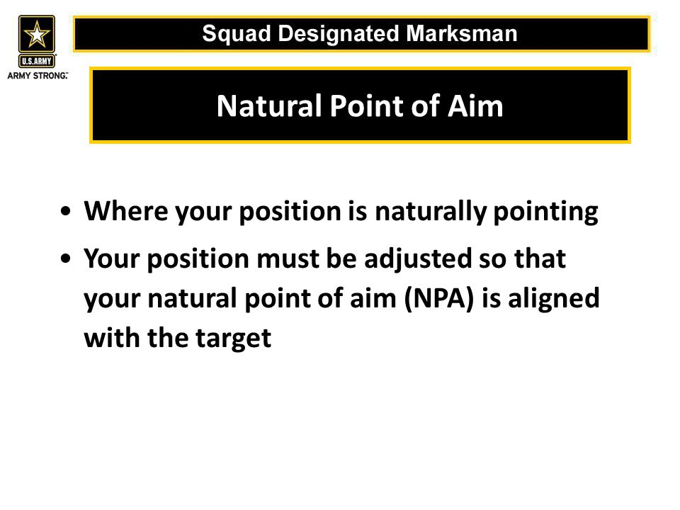 Natural Point of Aim Where your position is naturally pointing