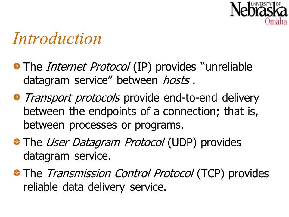 Introduction The Internet Protocol (IP) provides unreliable datagram service between hosts .