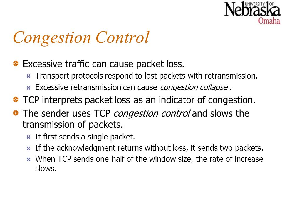 Congestion Control Excessive traffic can cause packet loss.