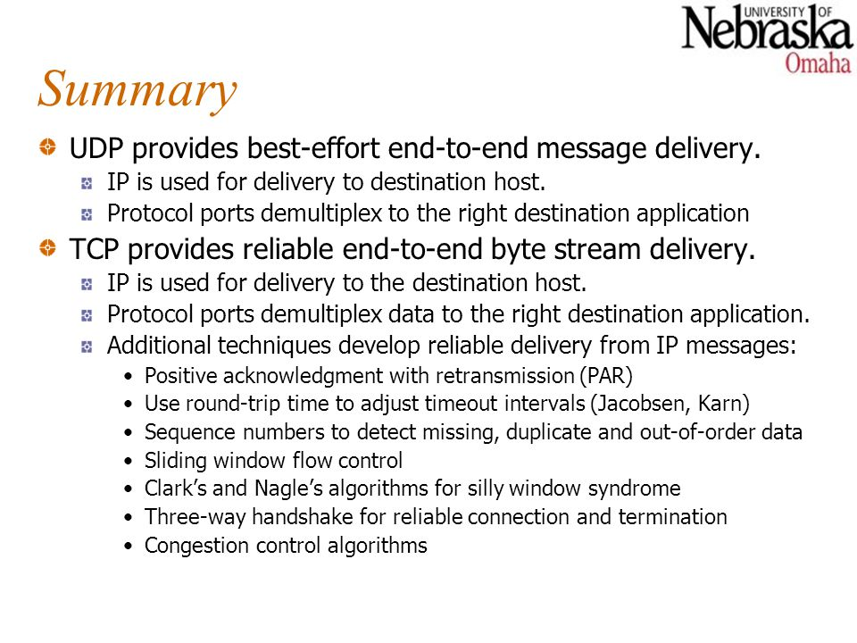 Summary UDP provides best-effort end-to-end message delivery.