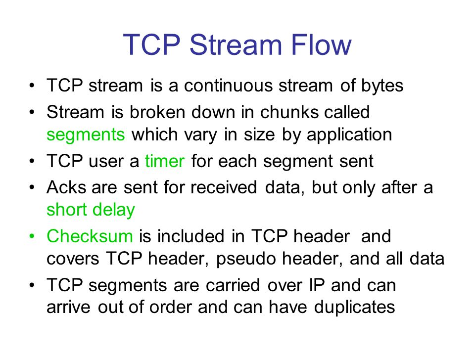 TCP Stream Flow TCP stream is a continuous stream of bytes
