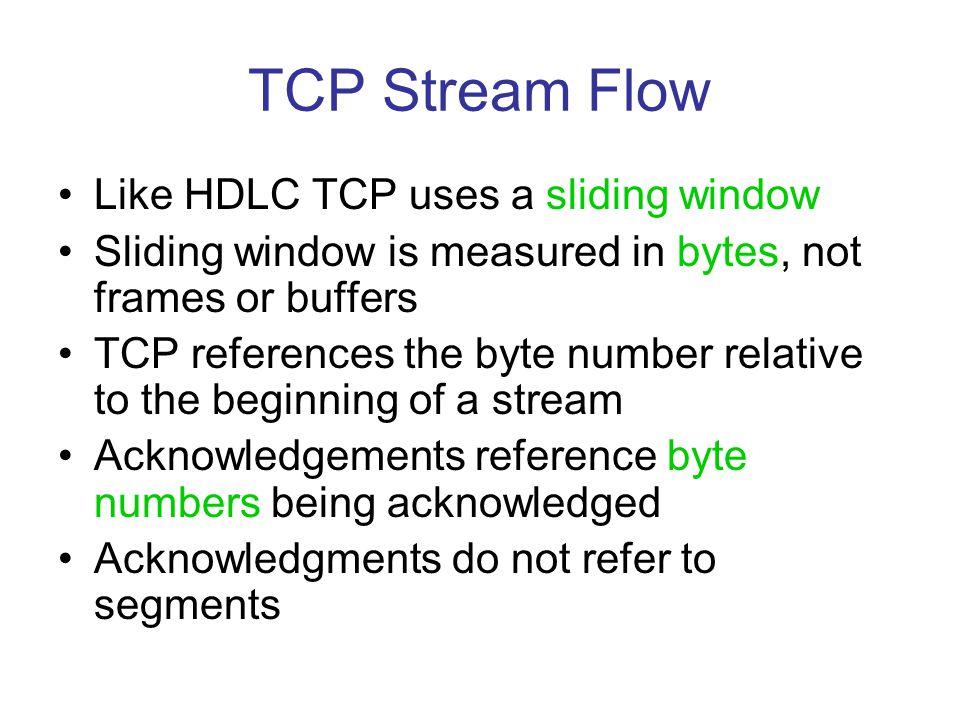 TCP Stream Flow Like HDLC TCP uses a sliding window