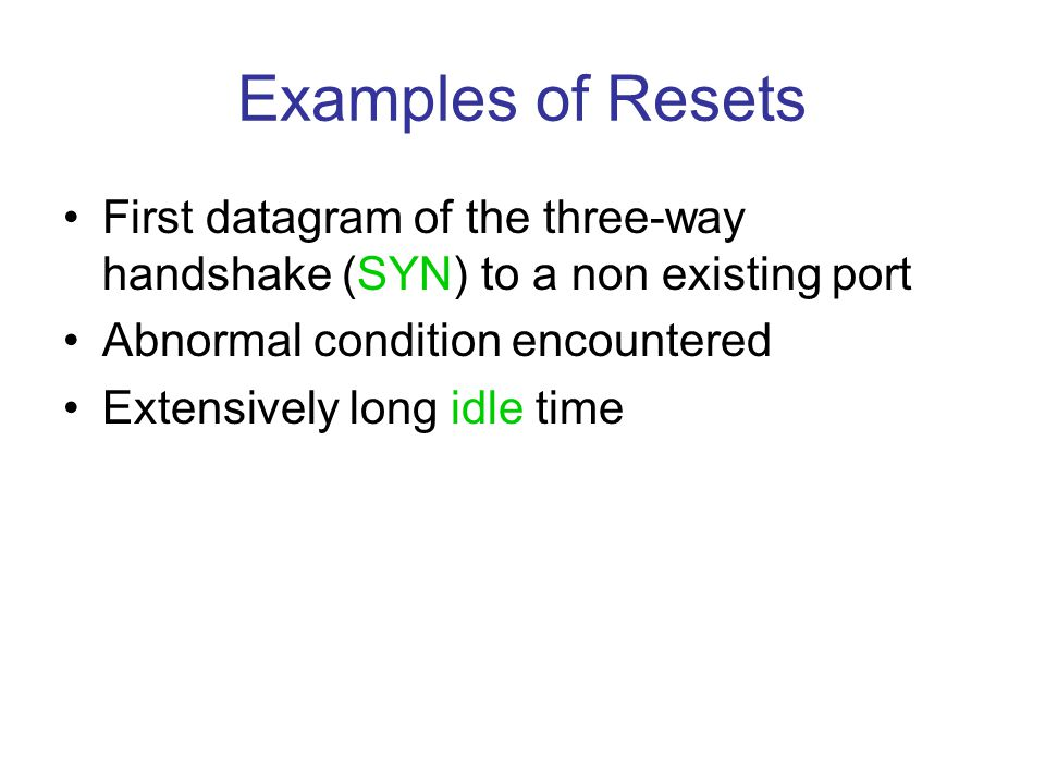 Examples of Resets First datagram of the three-way handshake (SYN) to a non existing port. Abnormal condition encountered.