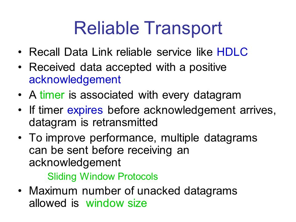 Reliable Transport Recall Data Link reliable service like HDLC