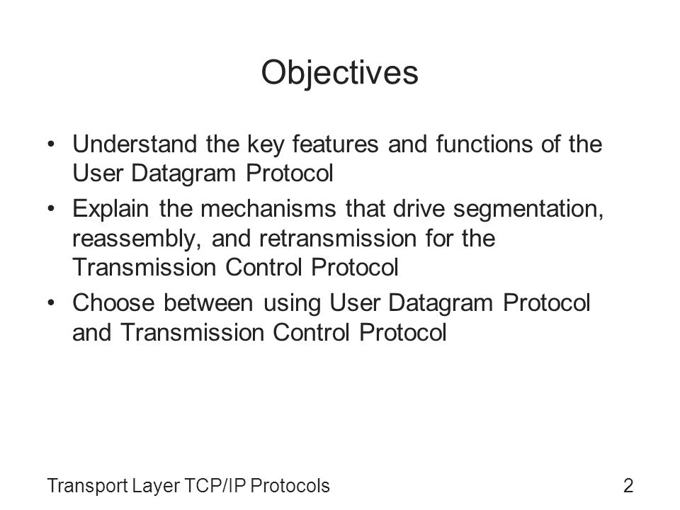 Objectives Understand the key features and functions of the User Datagram Protocol.