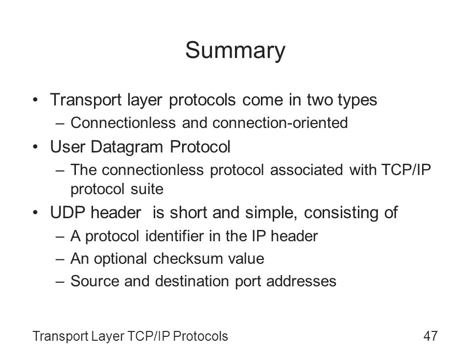 Summary Transport layer protocols come in two types