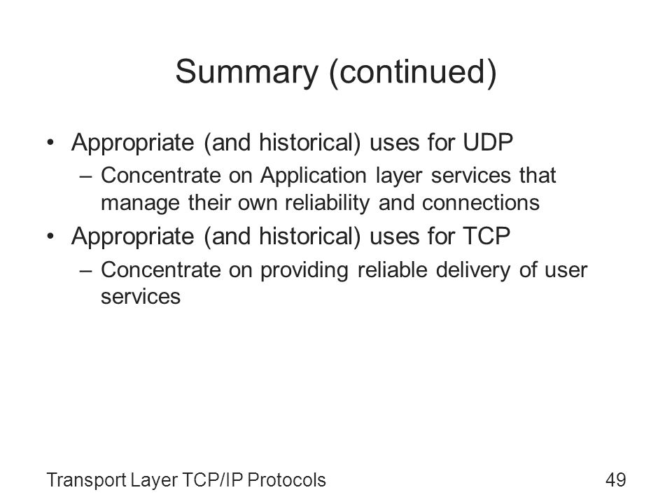 Summary (continued) Appropriate (and historical) uses for UDP