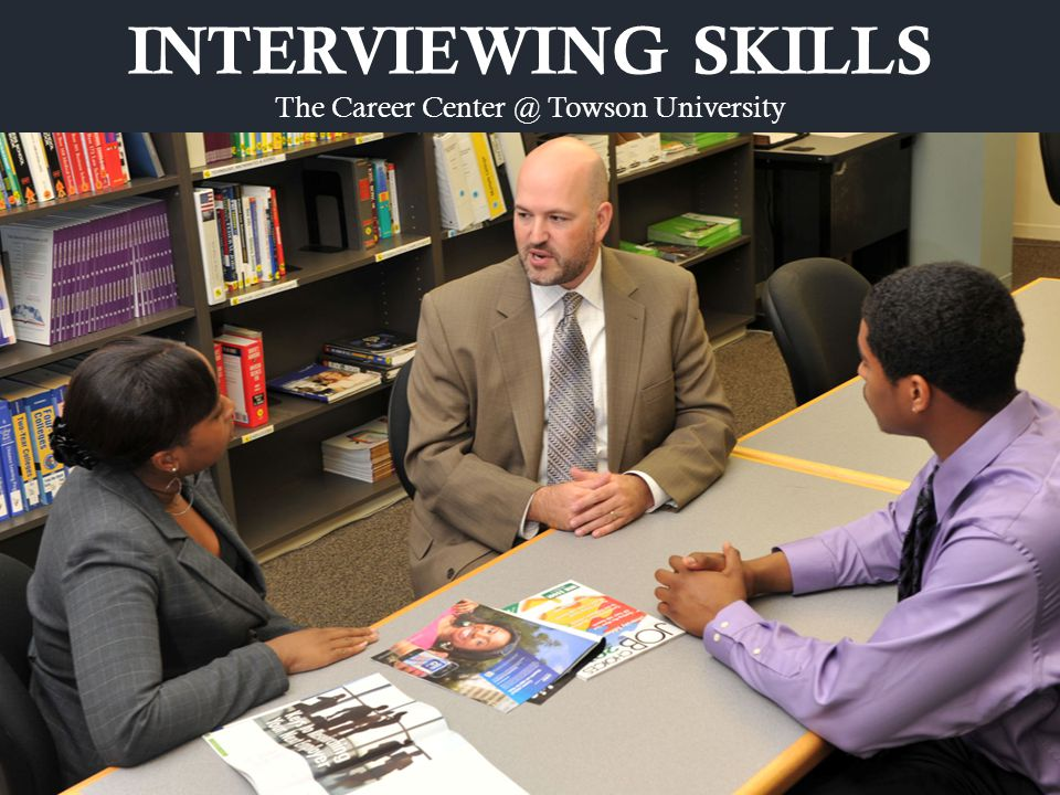 INTERVIEWING SKILLS The Career Center @ Towson University