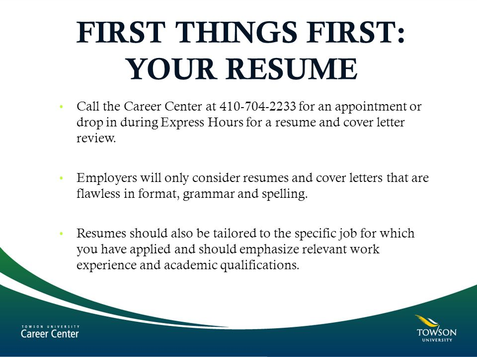 FIRST THINGS FIRST: YOUR RESUME