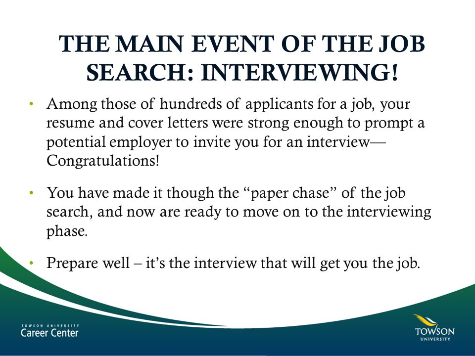 THE MAIN EVENT OF THE JOB SEARCH: INTERVIEWING!