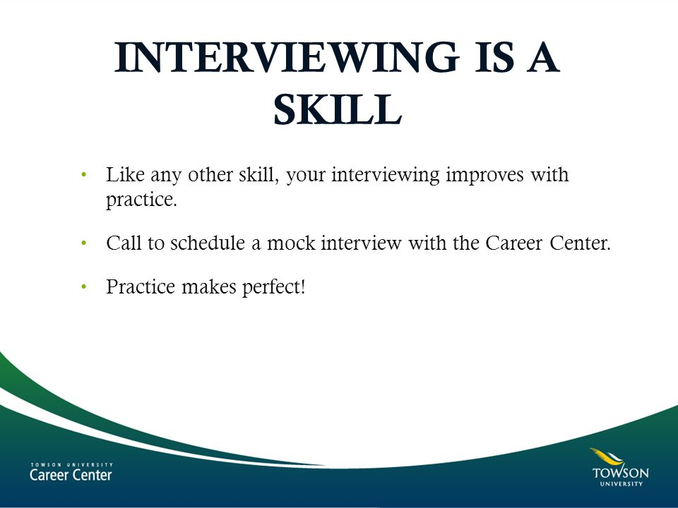 INTERVIEWING IS A SKILL