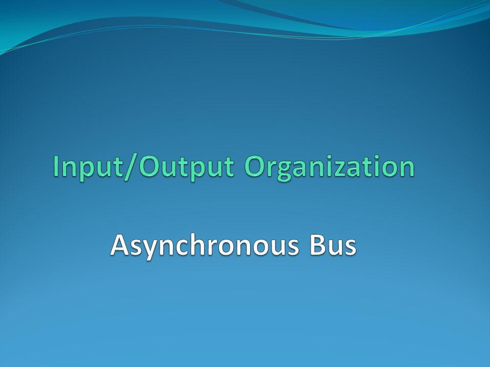 Input/Output Organization Asynchronous Bus