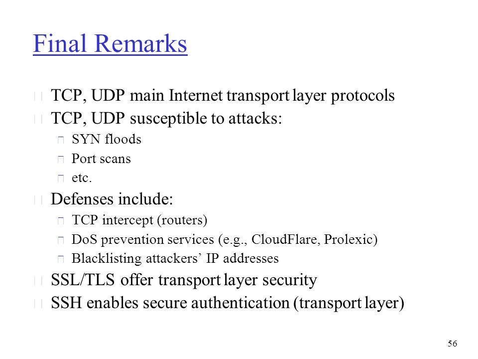 Final Remarks TCP, UDP main Internet transport layer protocols