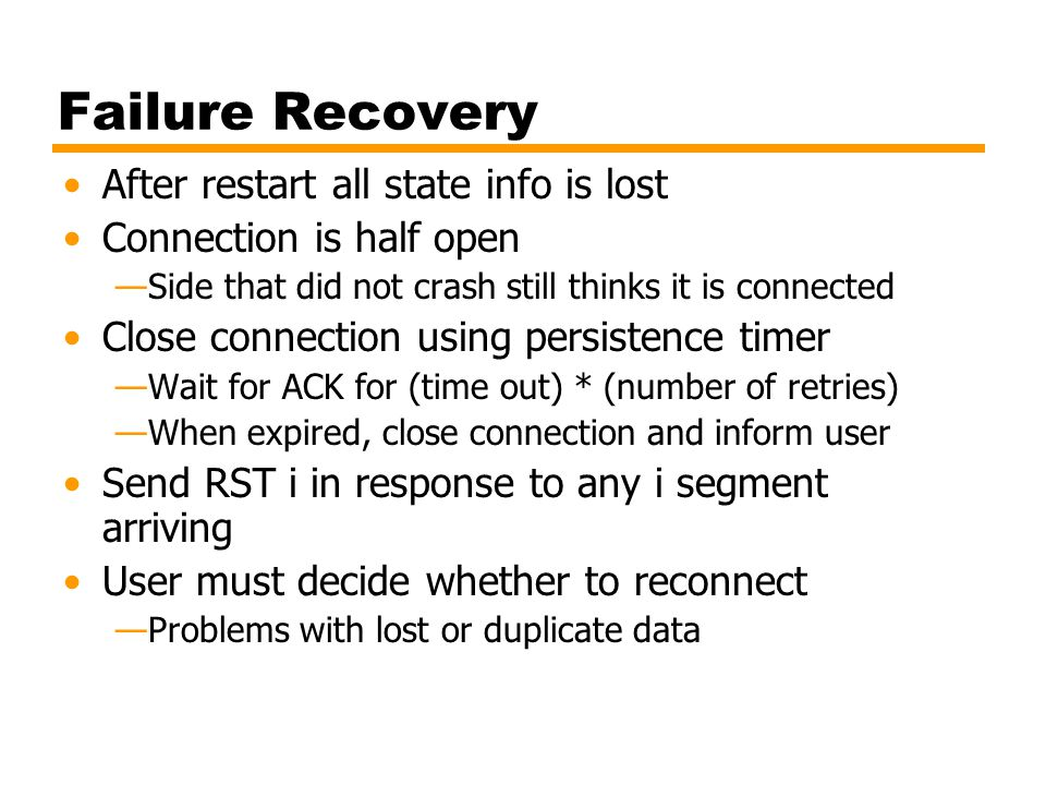 Failure Recovery After restart all state info is lost