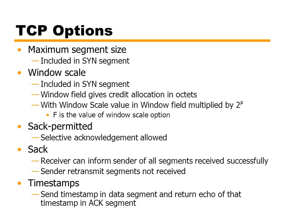 TCP Options Maximum segment size Window scale Sack-permitted Sack