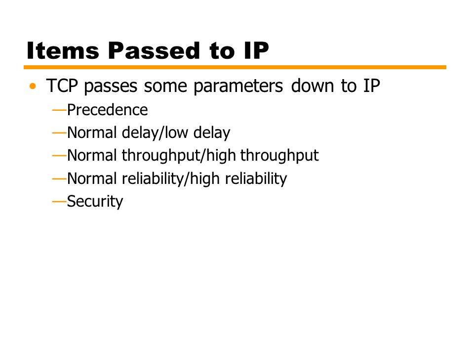 Items Passed to IP TCP passes some parameters down to IP Precedence