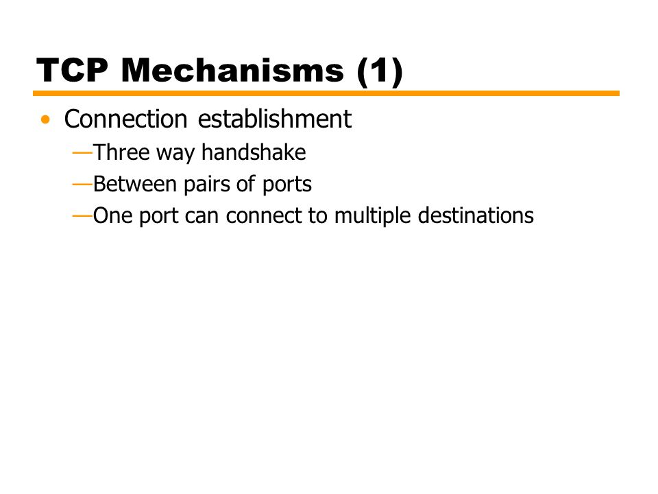 TCP Mechanisms (1) Connection establishment Three way handshake