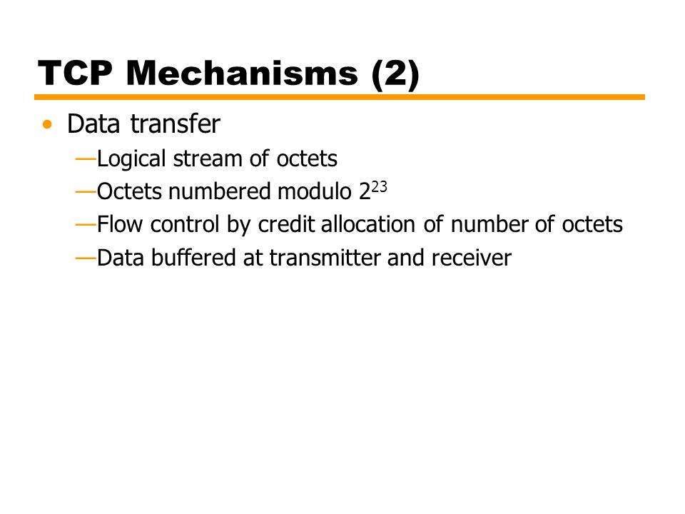 TCP Mechanisms (2) Data transfer Logical stream of octets