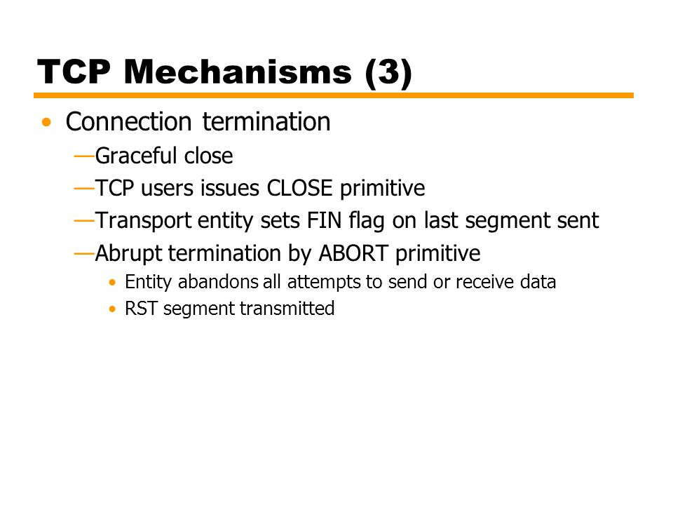 TCP Mechanisms (3) Connection termination Graceful close