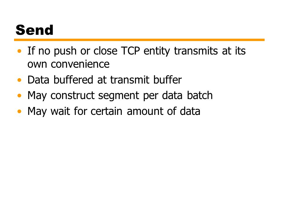 Send If no push or close TCP entity transmits at its own convenience