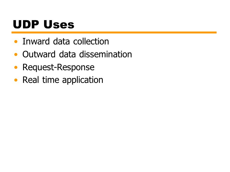 UDP Uses Inward data collection Outward data dissemination