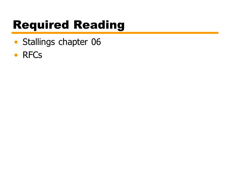 Required Reading Stallings chapter 06 RFCs