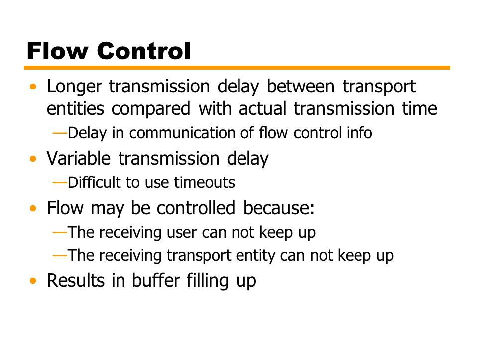Flow Control Longer transmission delay between transport entities compared with actual transmission time.