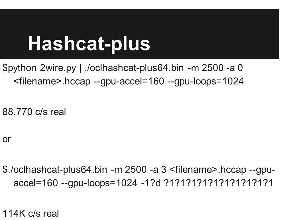 Hashcat-plus $python 2wire.py | ./oclhashcat-plus64.bin -m 2500 -a 0 <filename>.hccap --gpu-accel=160 --gpu-loops=1024.