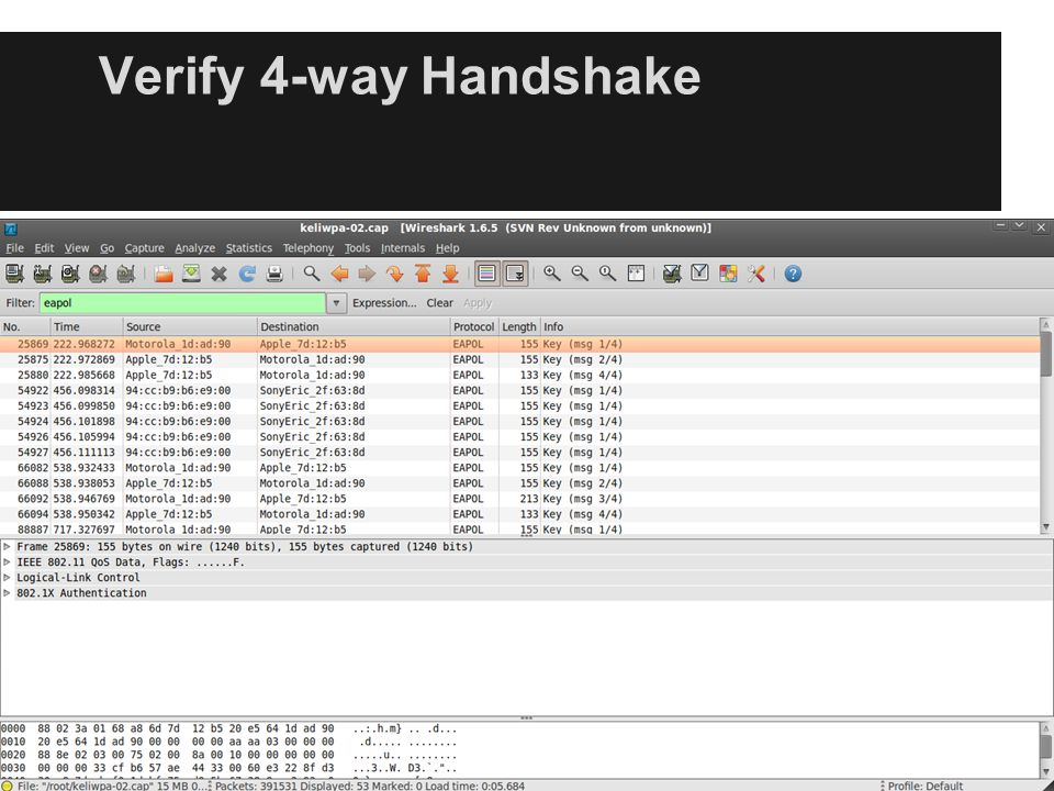 Verify 4-way Handshake load up wireshark and run a filter for EAPOL