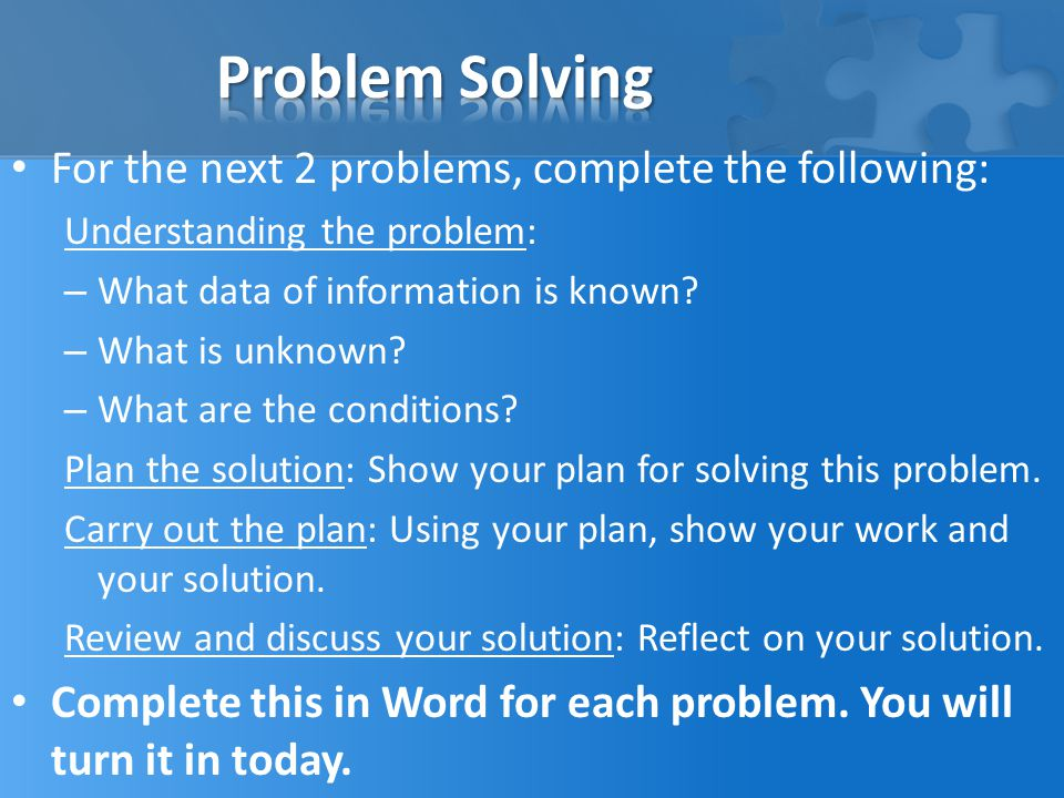 Problem Solving For the next 2 problems, complete the following:
