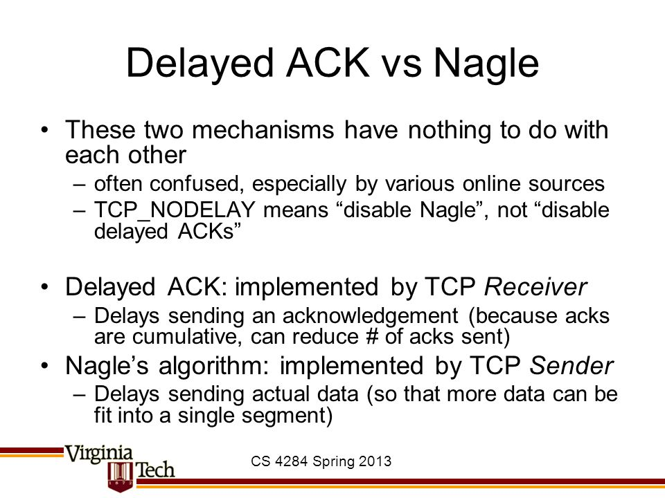 Delayed ACK vs Nagle These two mechanisms have nothing to do with each other. often confused, especially by various online sources.