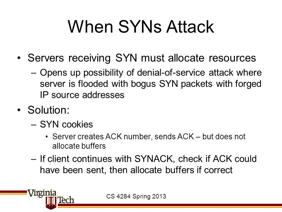 When SYNs Attack Servers receiving SYN must allocate resources