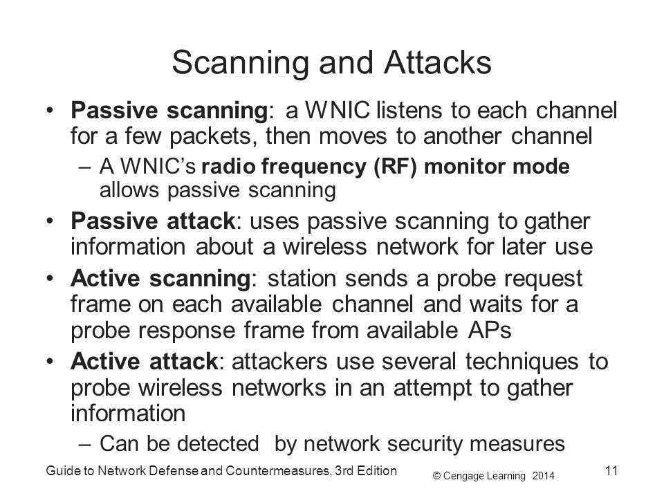 Scanning and Attacks Passive scanning: a WNIC listens to each channel for a few packets, then moves to another channel.