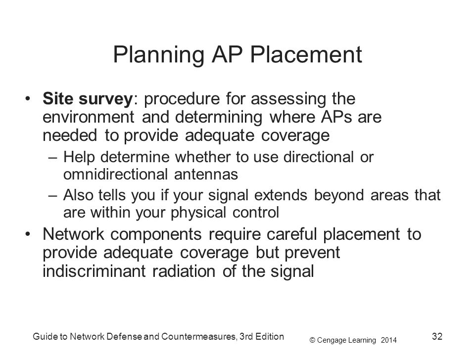 Planning AP Placement Site survey: procedure for assessing the environment and determining where APs are needed to provide adequate coverage.