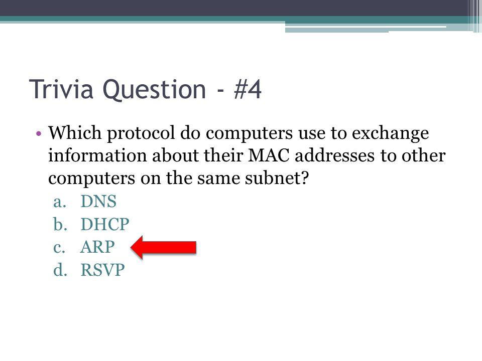 Trivia Question - #4 Which protocol do computers use to exchange information about their MAC addresses to other computers on the same subnet