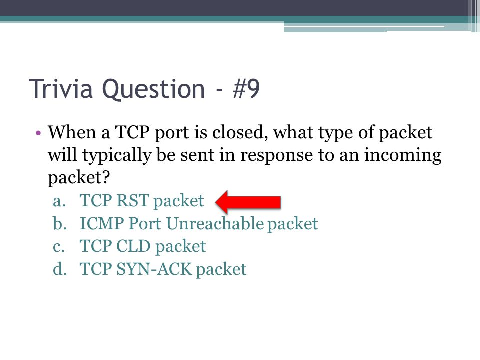 Trivia Question - #9 When a TCP port is closed, what type of packet will typically be sent in response to an incoming packet