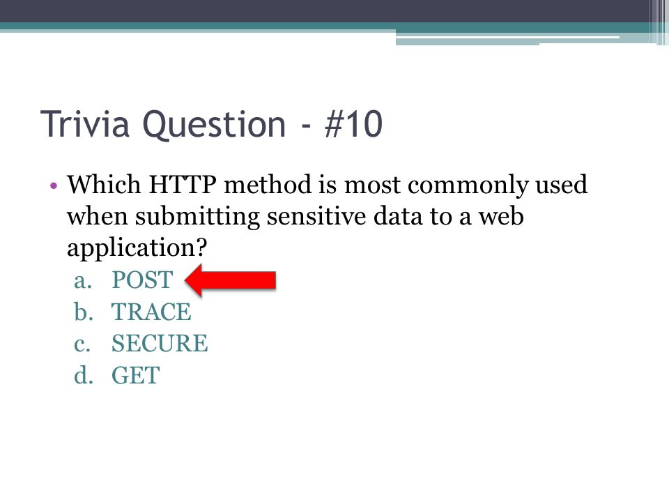 Trivia Question - #10 Which HTTP method is most commonly used when submitting sensitive data to a web application
