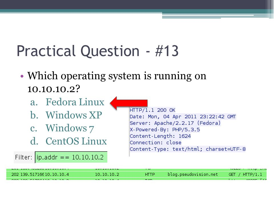 Practical Question - #13 Which operating system is running on 10.10.10.2 Fedora Linux. Windows XP.