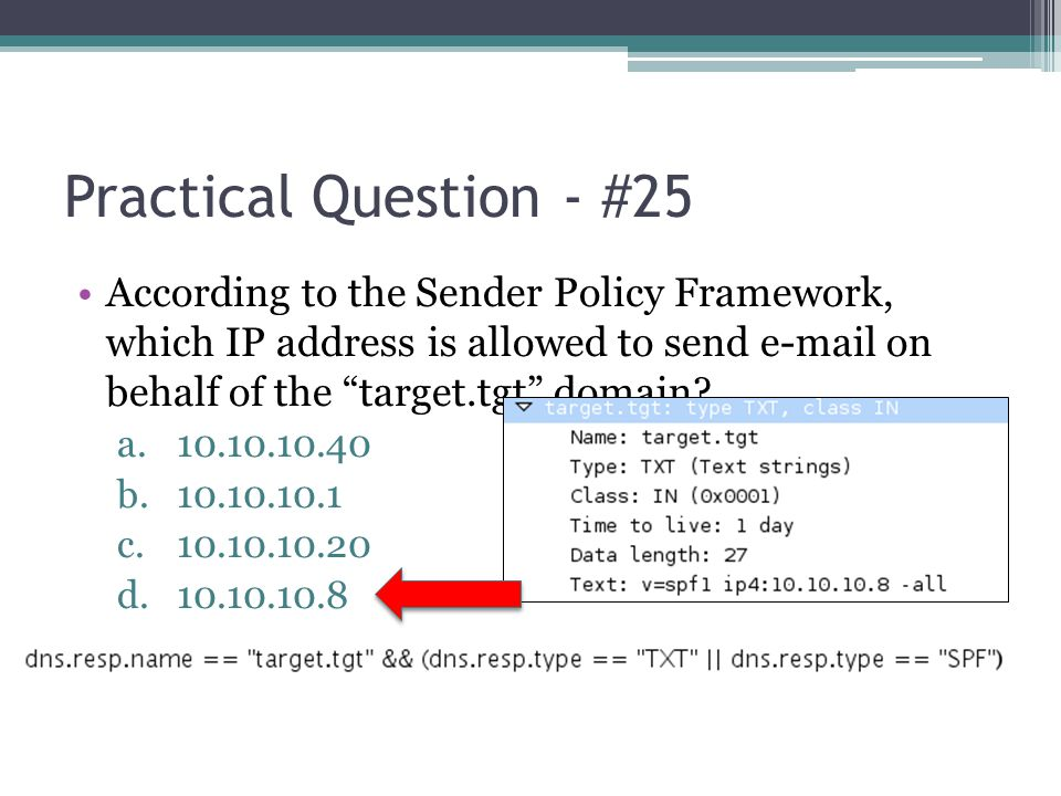 Practical Question - #25 According to the Sender Policy Framework, which IP address is allowed to send e-mail on behalf of the target.tgt domain