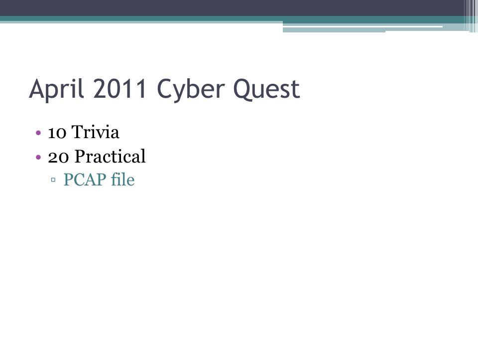 April 2011 Cyber Quest 10 Trivia 20 Practical PCAP file