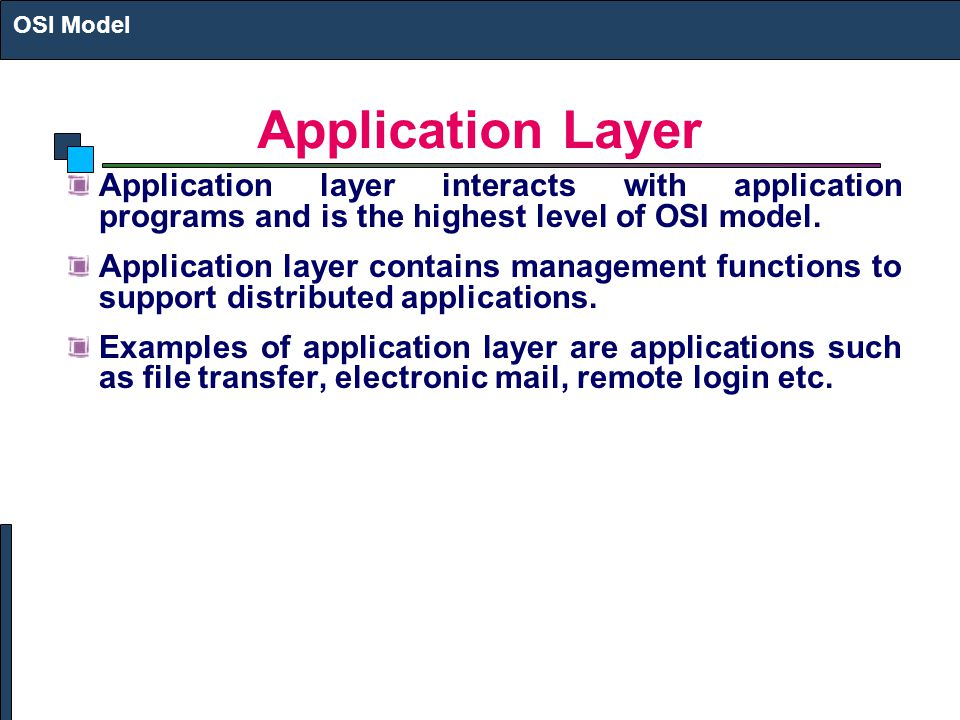 OSI Model Application Layer. Application layer interacts with application programs and is the highest level of OSI model.