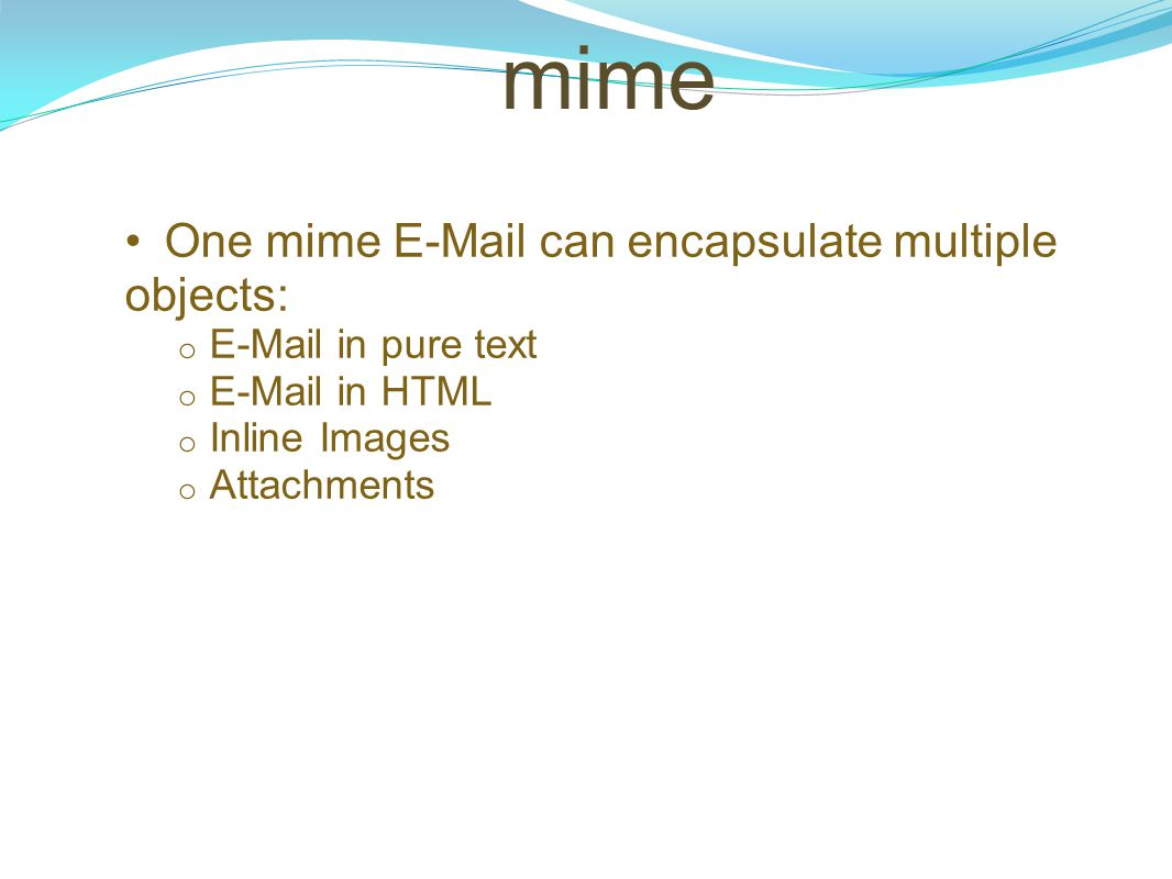 mime One mime E-Mail can encapsulate multiple objects: