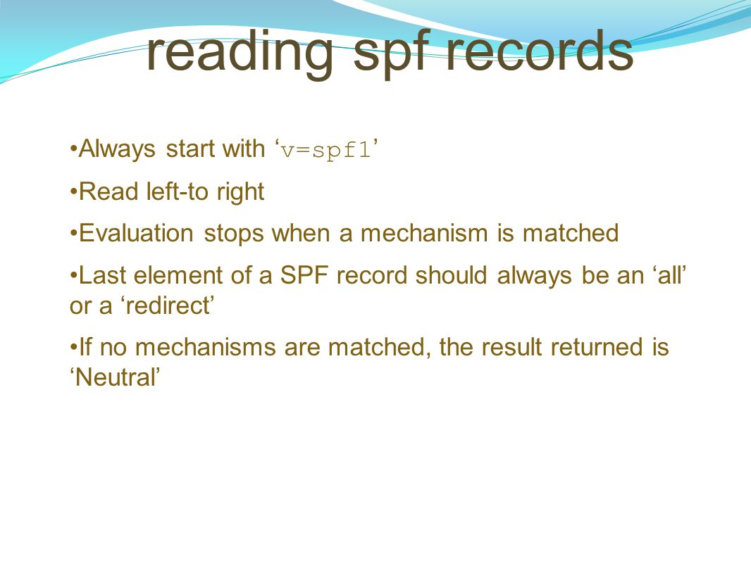 reading spf records Always start with 'v=spf1' Read left-to right