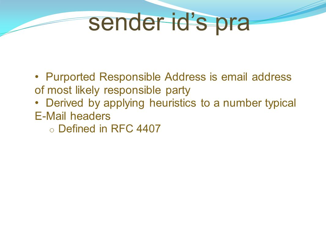 sender id's pra Purported Responsible Address is email address of most likely responsible party.