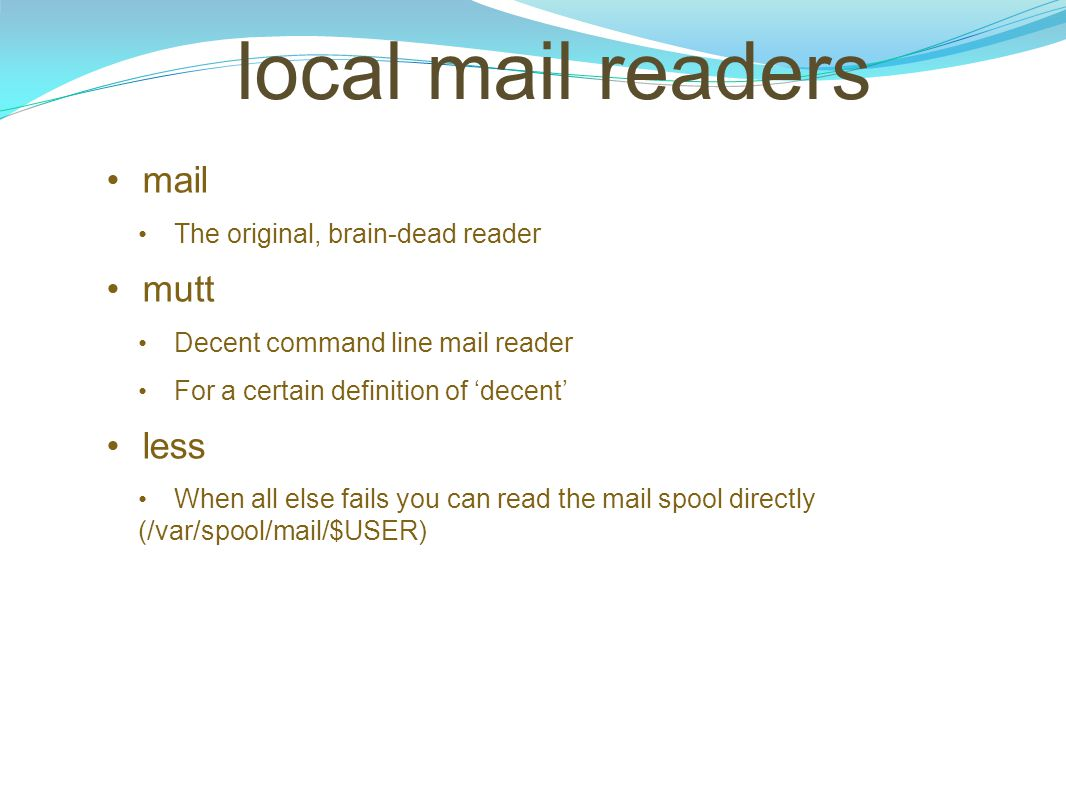 local mail readers mail mutt less The original, brain-dead reader