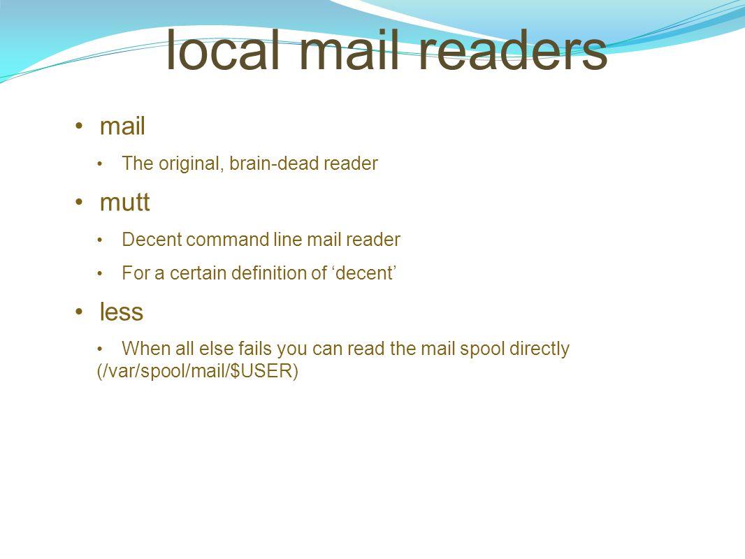 local mail readers mail mutt less The original, brain-dead reader