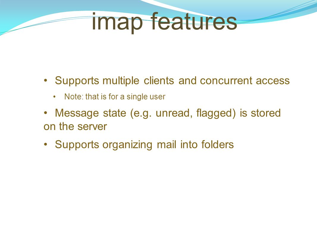 imap features Supports multiple clients and concurrent access