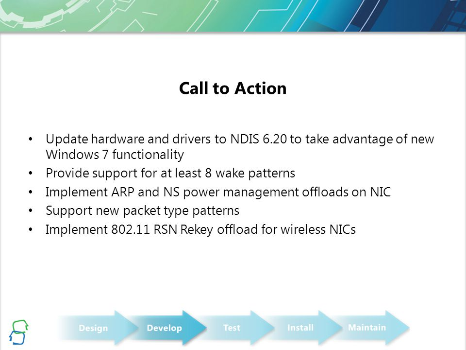 Call to Action Update hardware and drivers to NDIS 6.20 to take advantage of new Windows 7 functionality.