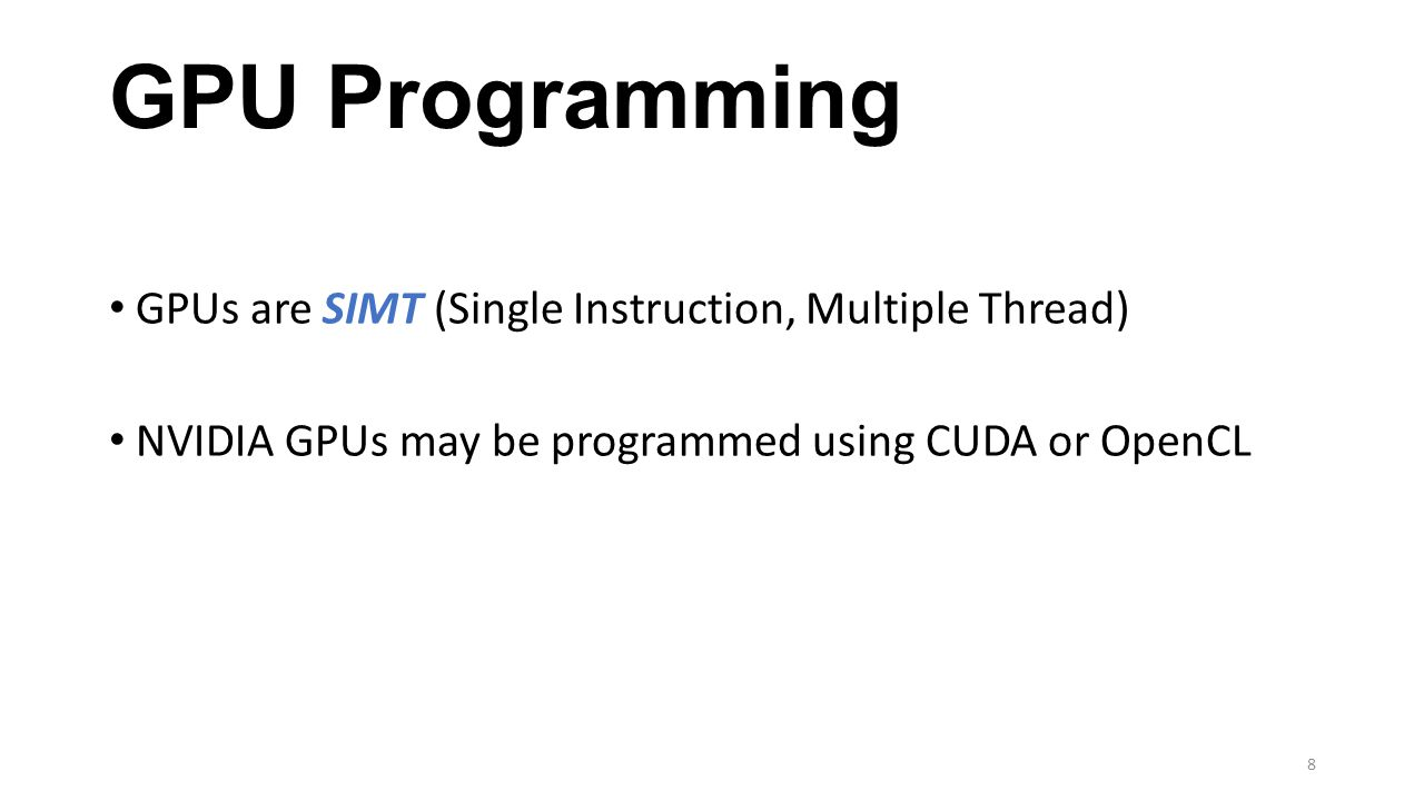 GPU Programming GPUs are SIMT (Single Instruction, Multiple Thread)